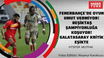 Fenerbahçe'de oyun yine umut vermiyor! Beşiktaş şampiyonluğa koşuyor! Galatasaray kritik eşikte | HTSPOR MUTFAK