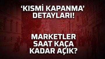 'Kısmi Kapanma'nın detayları neler? Marketler saat kaça kadar açık olacak?