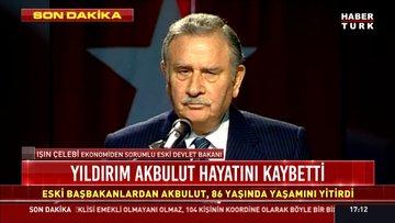 Son dakika haberi Yıldırım Akbulut hayatını kaybetti