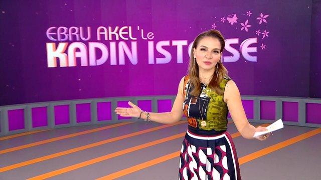 Ebru Akel'le Kadın İsterse 43. Bölüm