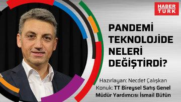 Pandemi teknolojide neleri değiştirdi? - TT Bireysel Satış Genel Müdür Yardımcısı İsmail Bütün