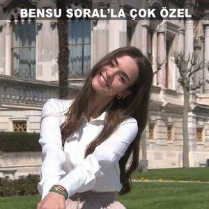 Bensu Soral ile çok özel!