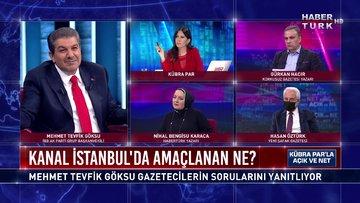 M. Tevfik Göksu Kanal İstanbul için ne dedi? | Açık ve Net - 23 Nisan 2021