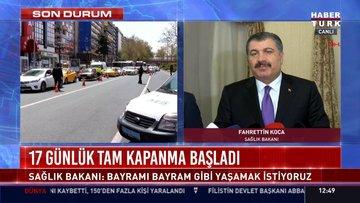 17 günlük tam kapanma başladı, Sağlık Bakanı Fahrettin Koca açıklamalarda bulundu!