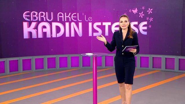 Ebru Akel'le Kadın İsterse 56. Bölüm