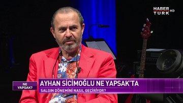 Ayhan Sicimoğlu Habertürk'te | Ne Yapsak - 8 Mayıs 2021