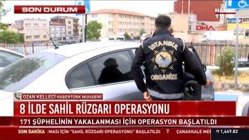 Suç örgütleri operasyonu! 'Sahil Rüzgarı'yla 8 ilde 171 kişi yakalama kararı