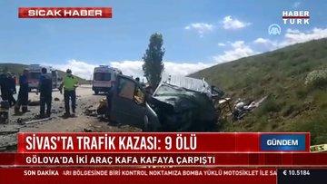 Sivas'ta trafik kazası: 9 ölü