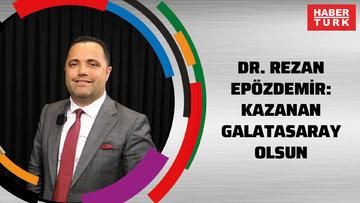 Dr. Rezan Epözdemir: Kazanan Galatasaray olsun