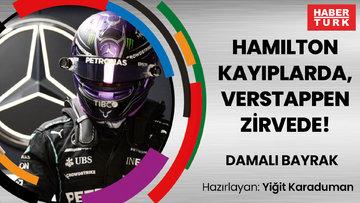 Hamilton kayıplarda, Verstappen zirvede! | DAMALI BAYRAK