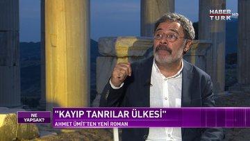 Ahmet Ümit Habertürk'te | Ne Yapsak - 4 Temmuz 2021