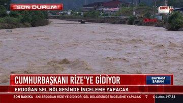Cumhurbaşkanı Erdoğan selin vurduğu Rize'ye gidiyor