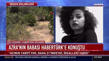 Azra'nın babası Habertürk'e konuştu