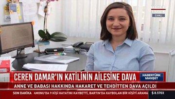 Ceren Damar'ın katilinin ailesine dava