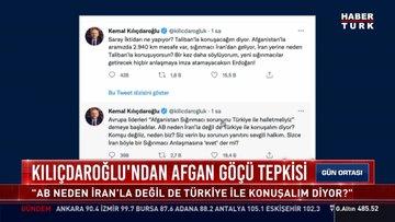 Kılıçdaroğlu'ndan Afgan göçü tepkisi