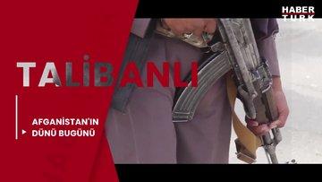 Talibanlı Afganistan'ın dünü bugünü
