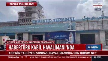 SON DAKİKA... Habertürk Kabil Havaalanı'nda!