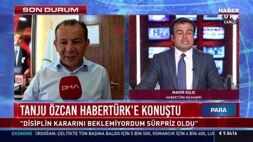 SON DAKİKA... Tanju Özcan Habertürk'e konuştu!