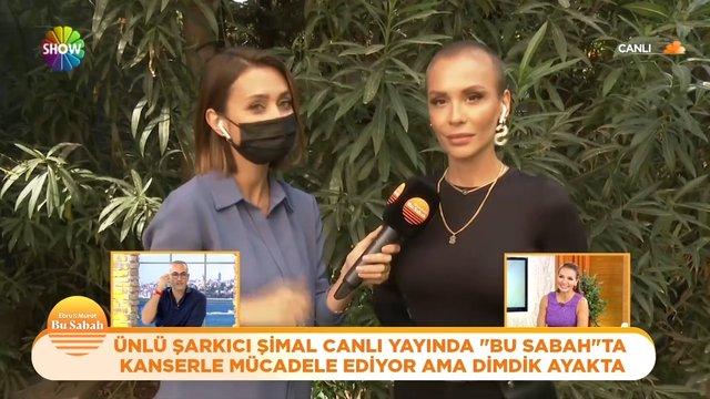 Kanserle mücadele eden ünlü şarkıcı Şimal Bu Sabah'ta!