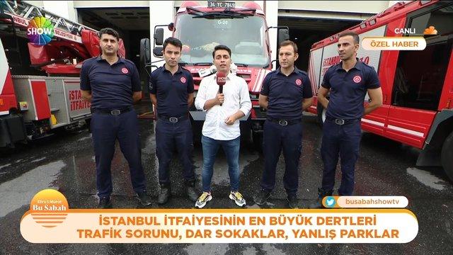 İstanbul İtfaiyesi'nin en büyük dertleri!