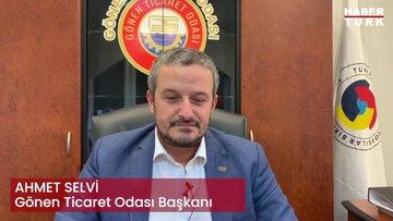 Gönen Ticaret Odası Başkanı Ahmet Selvi anlatıyor