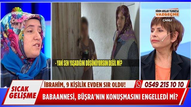Kayıp İbrahim'in kuzeni Büşra'nın konuşmasını babaannesi mi engelledi?
