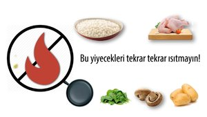Bu yiyecekleri ısıtmayın!
